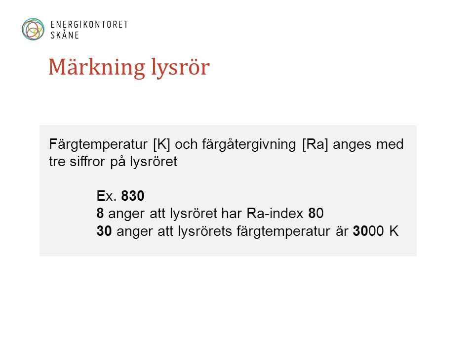 Märkning lysrör Färgtemperatur [K] och färgåtergivning [Ra] anges med tre siffror på lysröret. Ex. 830.